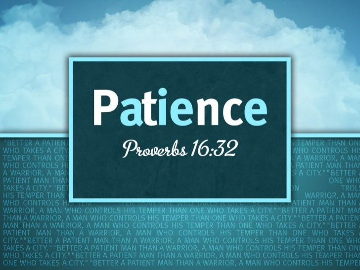 """• Many thinking people through history to today  have realized the value of patience.  – """"Patience is the companion of wis..."""