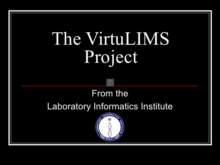 The VirtuLIMS Project From the Laboratory Informatics Institute