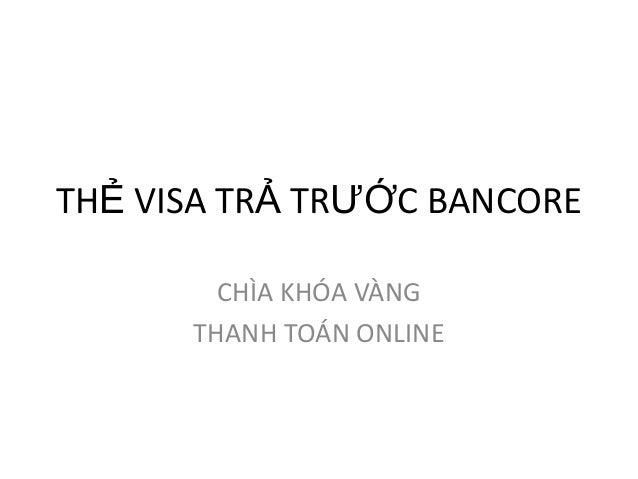 THẺ VISA TRẢ TRƯỚC BANCORE        CHÌA KHÓA VÀNG      THANH TOÁN ONLINE