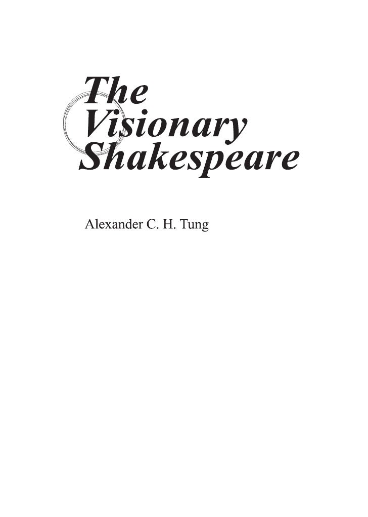 The Visionary ShakespeareAlexander C. H. TungCopyright © Showwe Information Co., Ltd.ISBN 978-986-221-807-5Published by Sh...