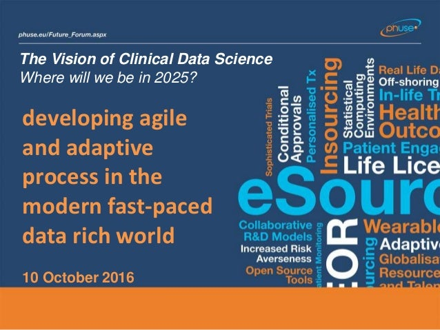 The Vision of Clinical Data Science Where will we be in 2025? developing agile and adaptive process in the modern fast-pac...