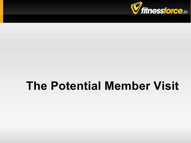 The Potential Member Visit
