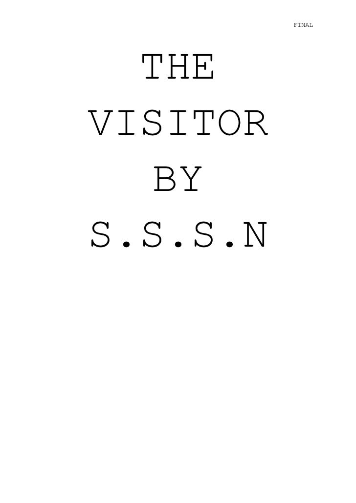 THE VISITOR BYS.S.S.N<br />CONTENTS PAGE<br />PAGE 3: CAST LIST, TECHINCAL INFORMATION, OVERVIEW OUTLINE<br />PAGE 4: OUTL...