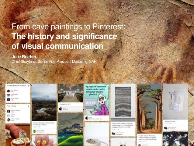Julie Roehm Chief Storyteller, Senior Vice President Marketing, SAP From cave paintings to Pinterest: The history and sign...