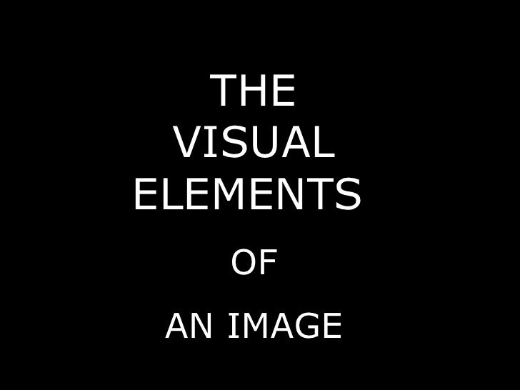 THE VISUAL ELEMENTS   OF AN IMAGE