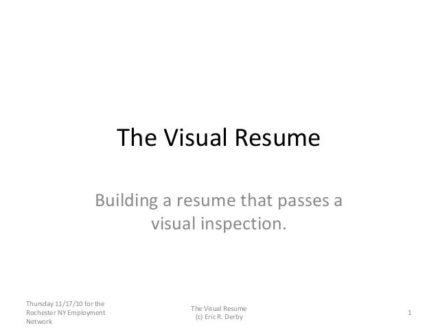 The Visual Resume Building a resume that passes a visual inspection. Thursday 11/17/10 for the Rochester NY Employment Net...