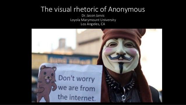 The visual rhetoric of Anonymous Dr. Jason Jarvis Loyola Marymount University Los Angeles, CA