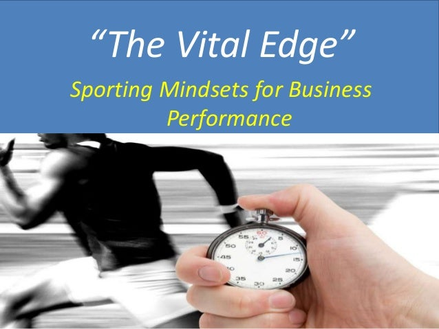 """The Vital Edge"" Sporting Mindsets for Business Performance"