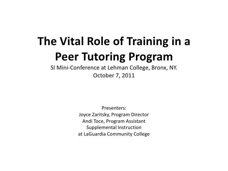 The Vital Role of Training in a Peer Tutoring ProgramSI Mini-Conference at Lehman College, Bronx, NY. October 7, 2011<br /...