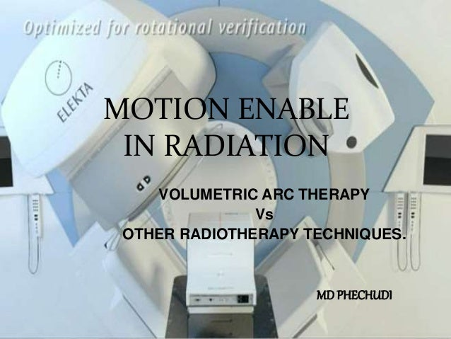MOTION ENABLE IN RADIATION VOLUMETRIC ARC THERAPY Vs OTHER RADIOTHERAPY TECHNIQUES. MD PHECHUDI