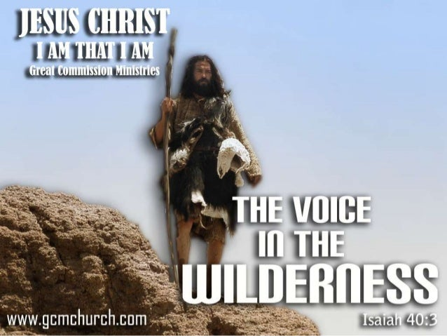 Isaiah 40:3 The voice of him that crieth in the wilderness, Prepare ye the way of the LORD, make straight in the desert a ...
