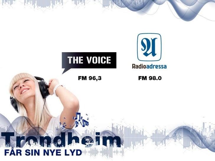 The Voice og RadioadressaThe Voice Trondheim FM 96,3The Voice sine lyttere er først og fremst moderne, individorienterte m...