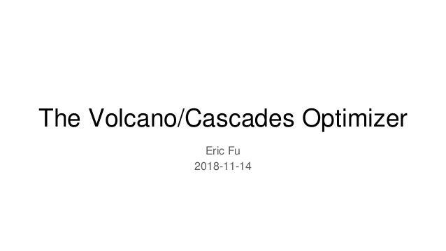 The Volcano/Cascades Optimizer Eric Fu 2018-11-14