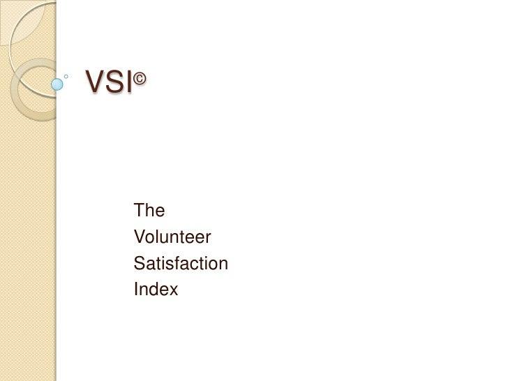 VSI©<br />The <br />Volunteer <br />Satisfaction <br />Index<br />