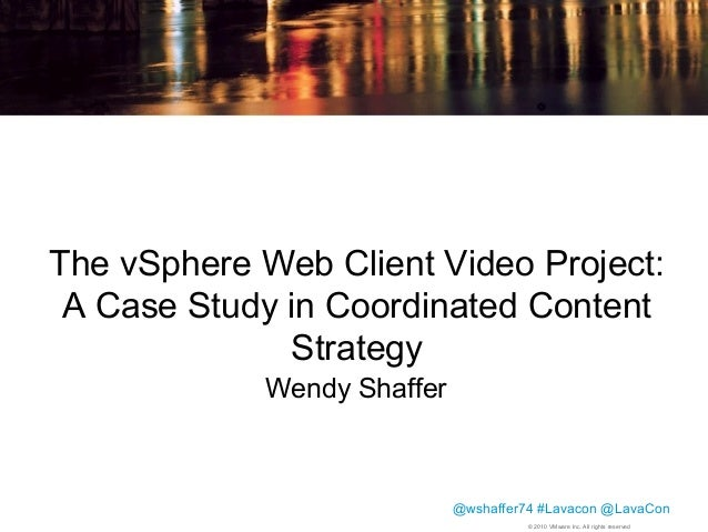 The vSphere Web Client Video Project: A Case Study in Coordinated Content Strategy Wendy Shaffer  Confidential  @wshaffer7...