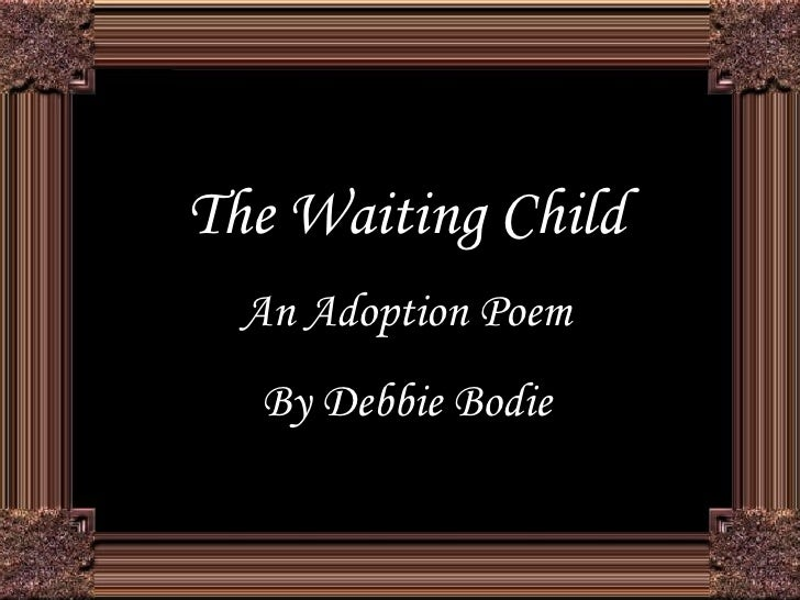 The Waiting Child An Adoption Poem By Debbie Bodie