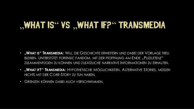 """""""WHATIS""""VS """"WHATIF?""""TRANSMEDIA•""""WHATIS"""" TRANSMEDIA: WILLDIEGESCHICHTEERWEITERNUNDDABEIDERVORLAGETREUBLEIBEN. UNTERSTÜTZTFO..."""