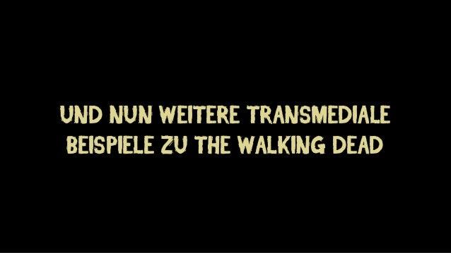 UND NUN WEITERE TRANSMEDIALE BEISPIELE ZU THE WALKING DEAD