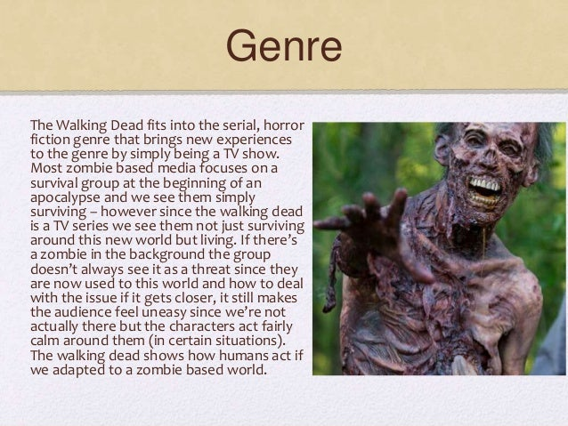 Genre The Walking Dead fits into the serial, horror fiction genre that brings new experiences to the genre by simply being...
