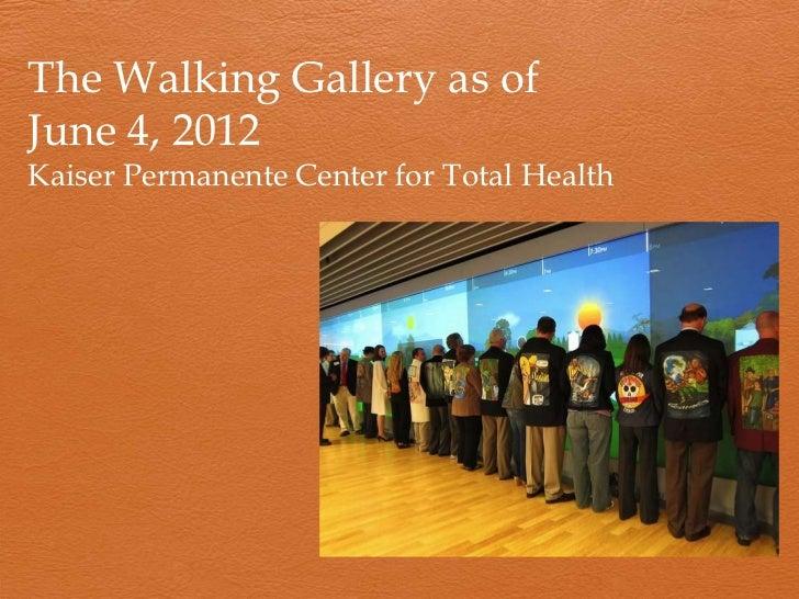 The Walking Gallery as ofJune 4, 2012Kaiser Permanente Center for Total Health