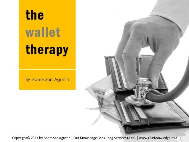 the wallet therapy Copyright© 2014 by BoomSan Agustin | Our KnowledgeConsulting Services (Asia) | www.OurKnowledge.asia By...
