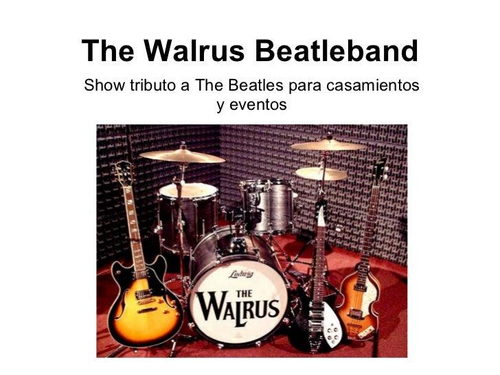 The Walrus Beatleband Show tributo a The Beatles para casamientos y eventos