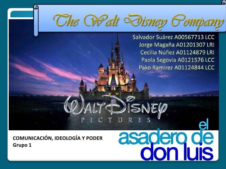The Walt Disney Company <br />Salvador Suárez A00567713 LCC<br />Jorge Magaña A01201307 LRI<br />Cecilia Núñez A01124879 L...