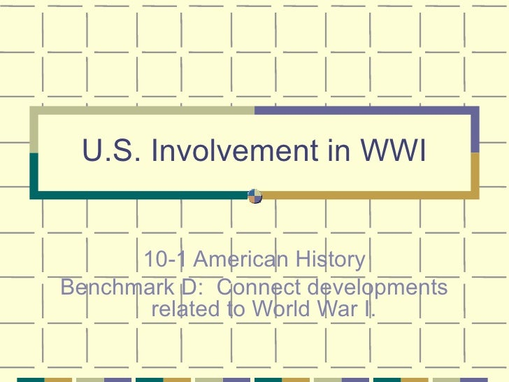 U.S. Involvement in WWI 10-1 American History Benchmark D:  Connect developments related to World War I.