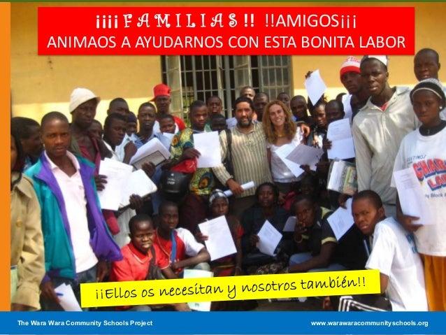 ¡¡¡¡ F A M I L I A S !! !!AMIGOS¡¡¡ANIMAOS A AYUDARNOS CON ESTA BONITA LABORThe Wara Wara Community Schools Project www.wa...