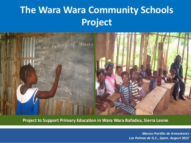 The Wara Wara Community Schools            ProjectProject to Support Primary Education in Wara Wara Bafodea, Sierra Leone ...
