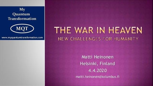 Matti Heinonen Helsinki, Finland 4.4.2020 matti.heinonen@kolumbus.fi My Quantum Transformation MQT www.myquantumtransforma...