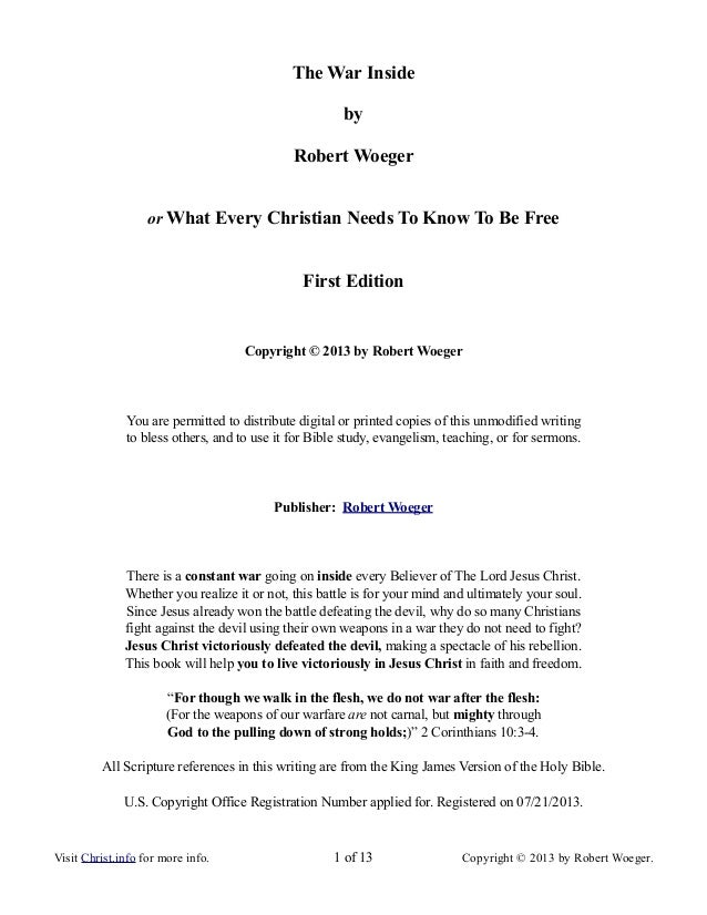 The War Inside by Robert Woeger or What Every Christian Needs To Know To Be Free First Edition Copyright © 2013 by Robert ...