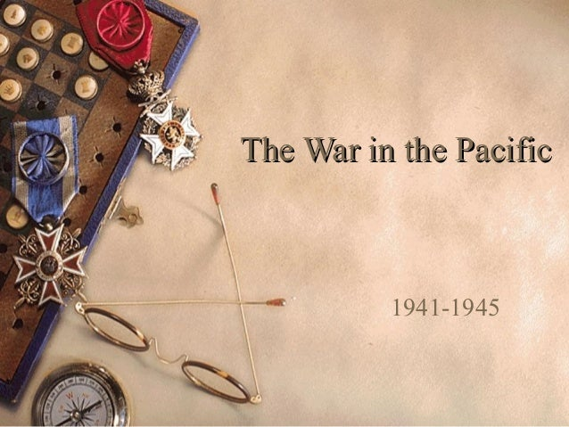 The War in the PacificThe War in the Pacific 1941-1945
