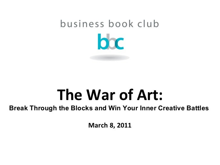The War of Art: Break Through the Blocks and Win Your Inner Creative Battles  March 8, 2011