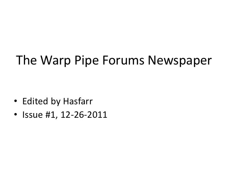 The Warp Pipe Forums Newspaper• Edited by Hasfarr• Issue #1, 12-26-2011