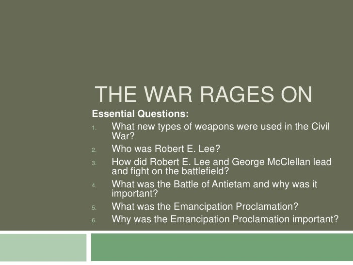 THE WAR RAGES ON Essential Questions: 1. What new types of weapons were used in the Civil    War? 2. Who was Robert E. Lee...
