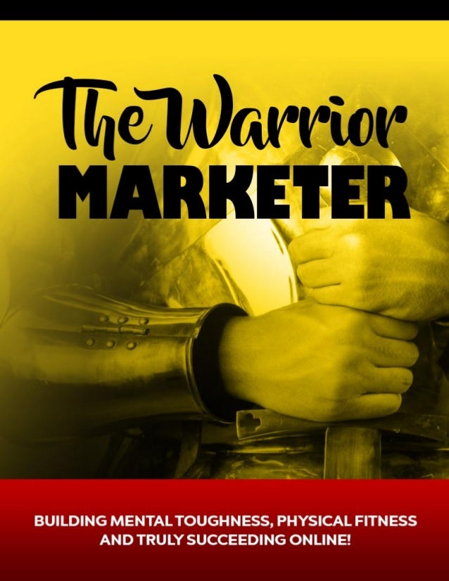 The Warrior Marketer 1 The Warrior Marketer Copyright © 2016 – All Rights Reserved