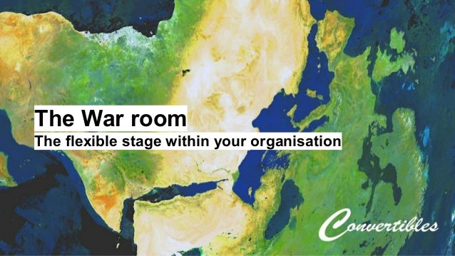 The War room  The flexible stage within your organisation
