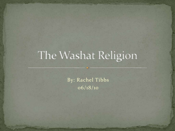 The Washat Religion<br />By: Rachel Tibbs<br />06/18/10<br />