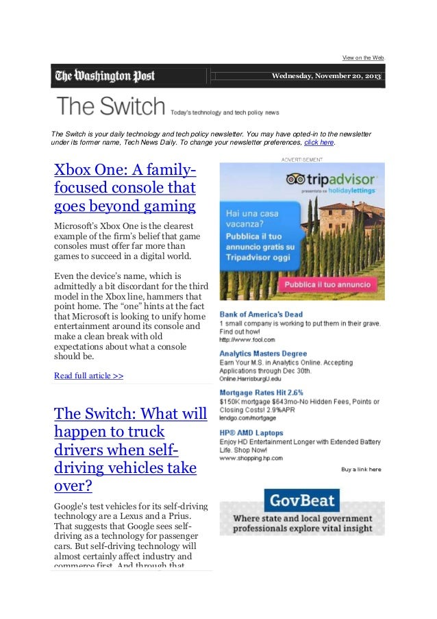 View on the Web.  Wednesday, November 20, 2013  The Switch is your daily technology and tech policy newsletter. You may ha...