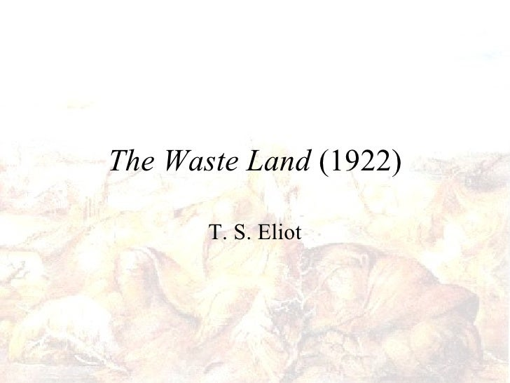 The Waste Land  (1922) T. S. Eliot