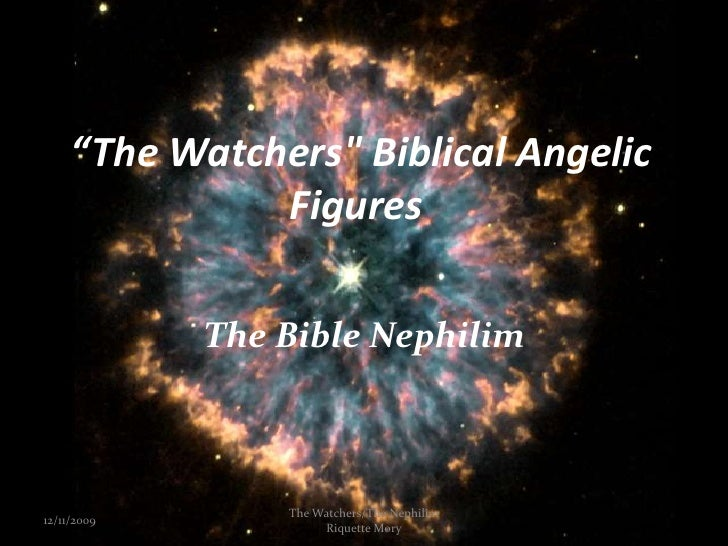 """The Watchers"" Biblical Angelic Figures <br />The Bible Nephilim<br />12/11/2009<br />1<br />The Watchers/The Nephili..."
