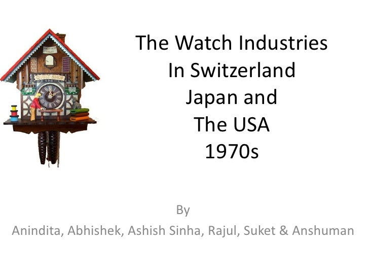 The Watch Industries                        In Switzerland                          Japan and                           Th...