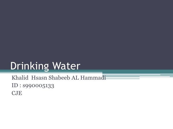 Drinking WaterKhalid Hsasn Shabeeb AL HammadiID : s990005133CJE