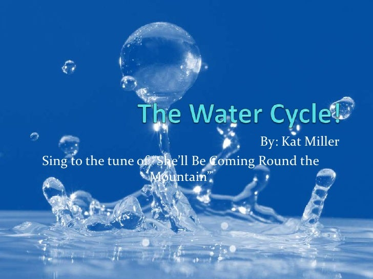 """The Water Cycle!<br />By: Kat Miller<br />Sing to the tune of """"She'll Be Coming Round the Mountain""""<br />"""