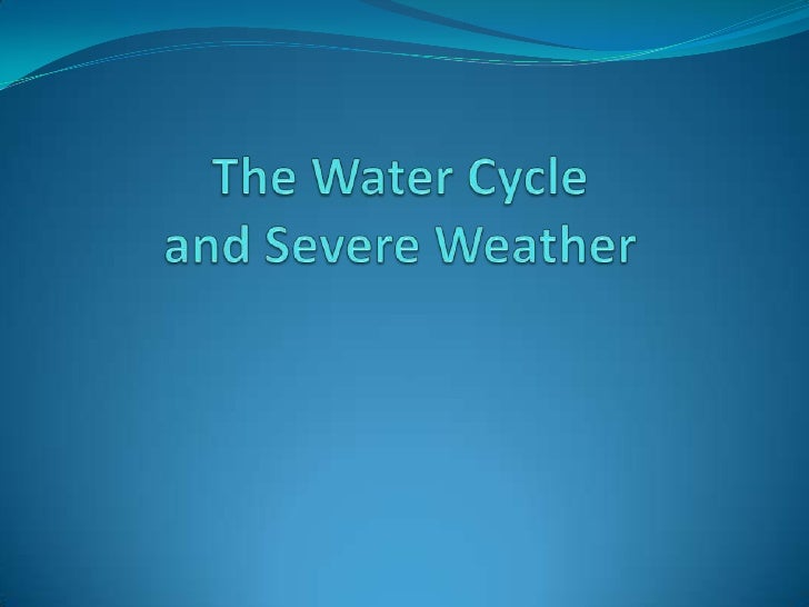 The Water Cycleand Severe Weather<br />