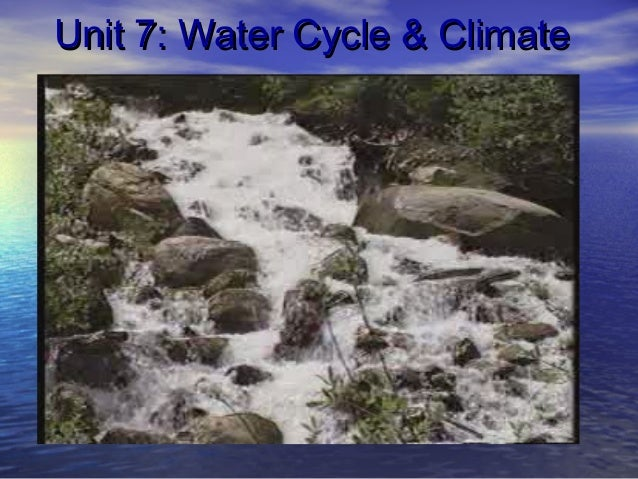 Unit 7: Water Cycle & Climate