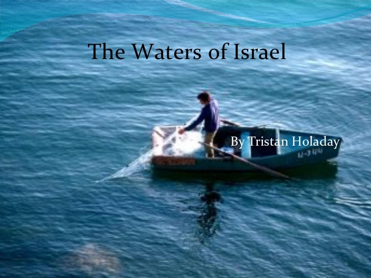 By Tristan Holaday The Waters of Israel