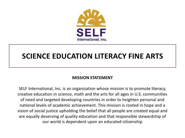 SCIENCE EDUCATION LITERACY FINE ARTS<br />MISSION STATEMENT<br />SELF International, Inc. is an organization whose mission...