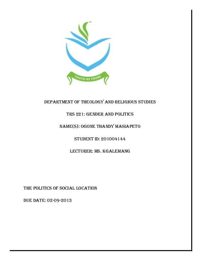 DEPARTMENT OF THEOLOGY AND RELIGIOUS STUDIES TRS 221: GENDER AND POLITICS NAME(S): OGONE THANDY MASIAPETO STUDENT ID: 2010...